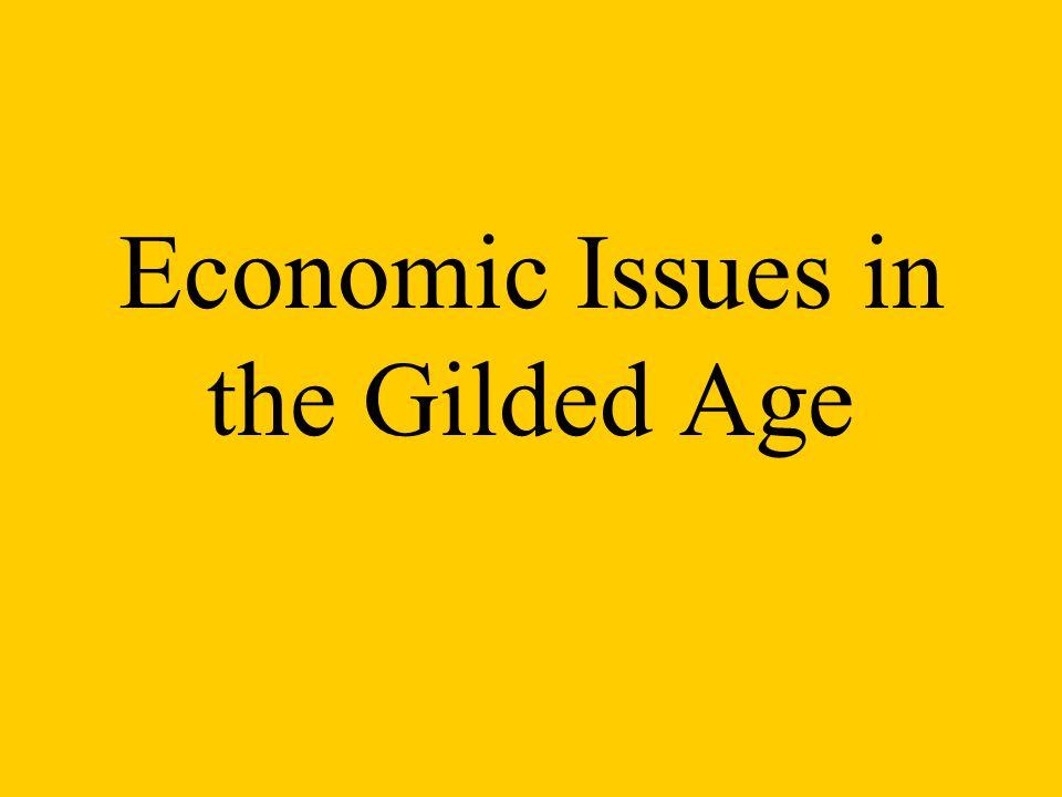 Economic Issues in the Gilded Age
