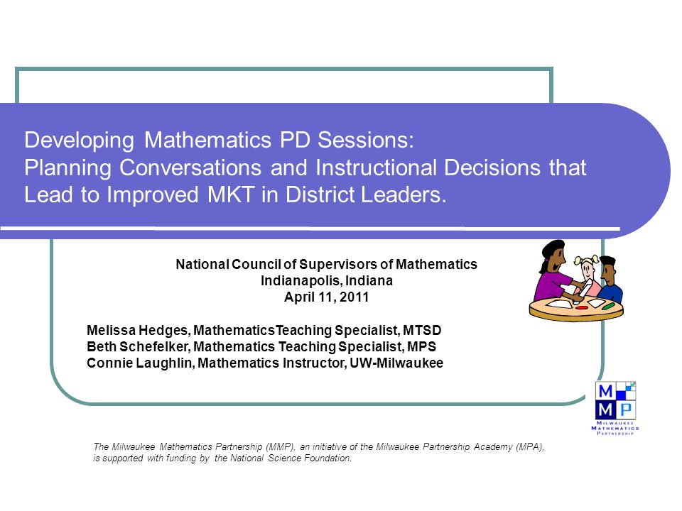 Developing Mathematics PD Sessions: Planning Conversations and Instructional Decisions that Lead to Improved MKT in District Leaders.