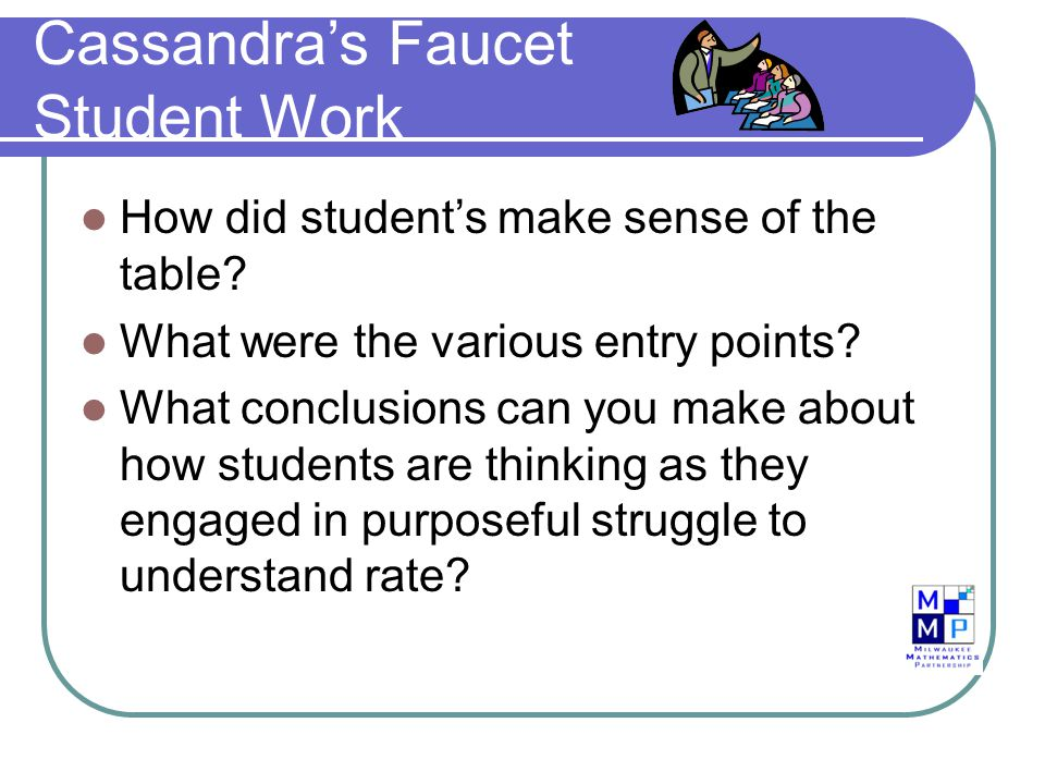 Cassandra's Faucet Student Work How did student's make sense of the table.
