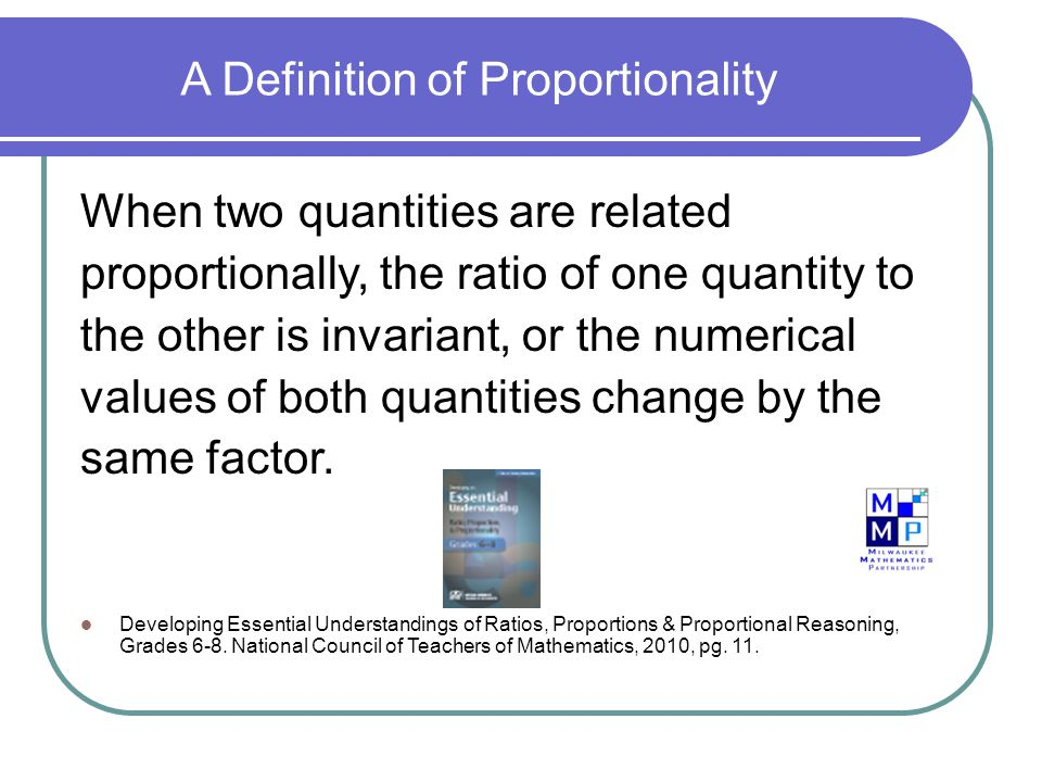A Definition of Proportionality When two quantities are related proportionally, the ratio of one quantity to the other is invariant, or the numerical