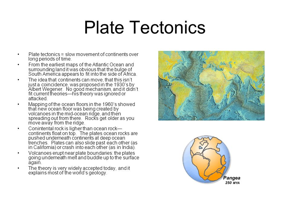 Plate Tectonics Plate tectonics = slow movement of continents over long periods of time. From the earliest maps of the Atlantic Ocean and surrounding