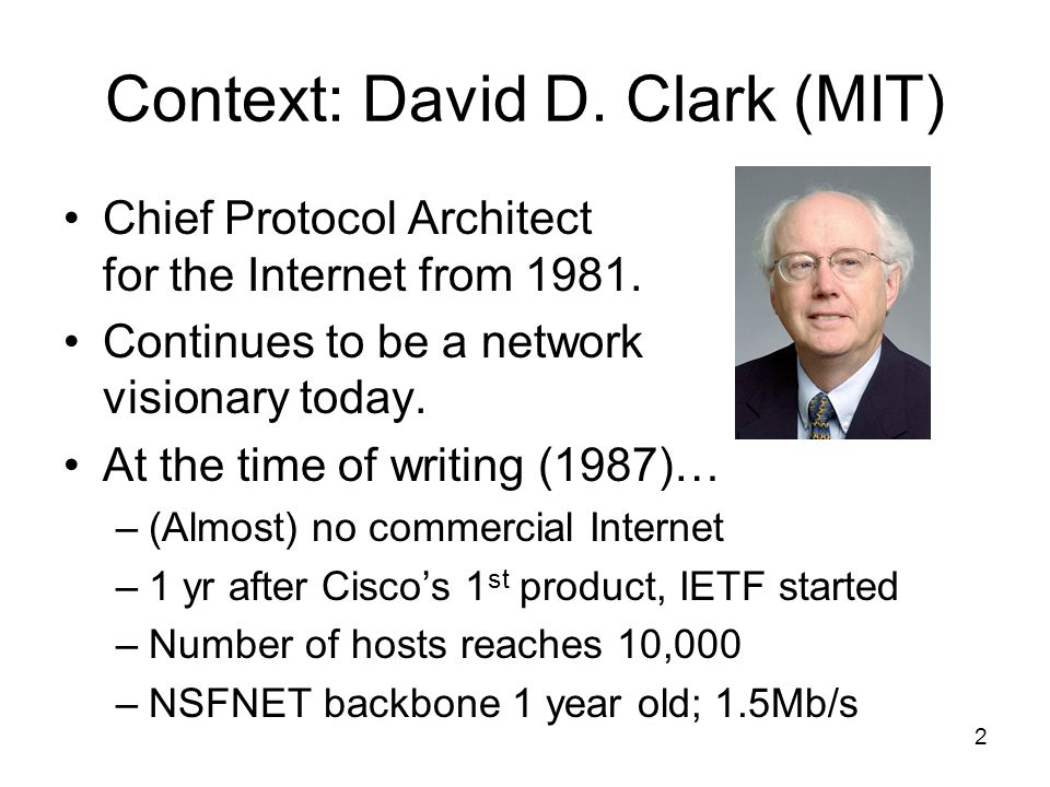 Context: David D. Clark (MIT) Chief Protocol Architect for the Internet from 1981.