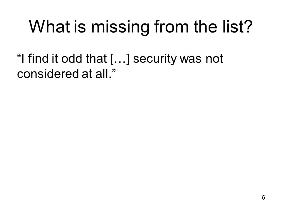 What is missing from the list I find it odd that […] security was not considered at all. 6