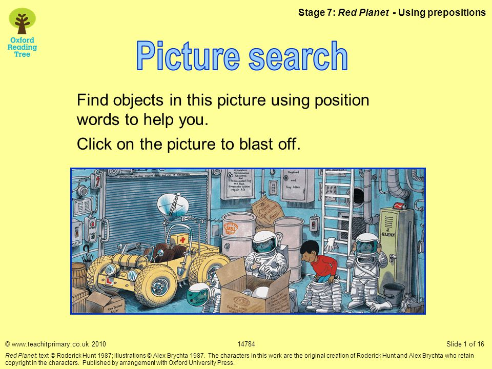 Stage 7: Red Planet - Using prepositions Find objects in this picture using position words to help you.
