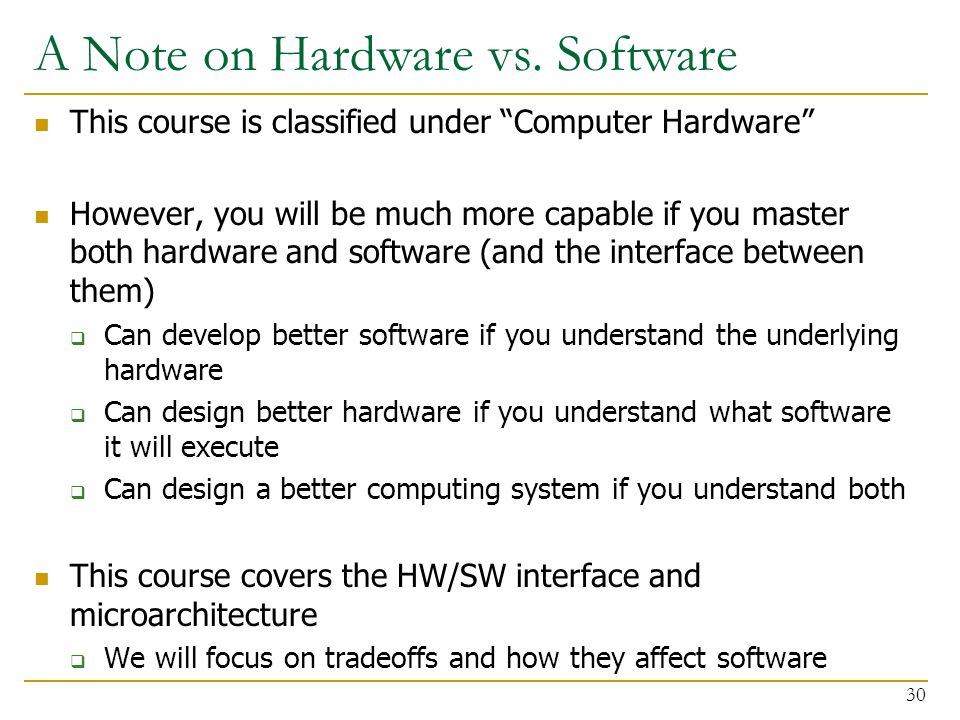 "A Note on Hardware vs. Software This course is classified under ""Computer Hardware"" However, you will be much more capable if you master both hardware"