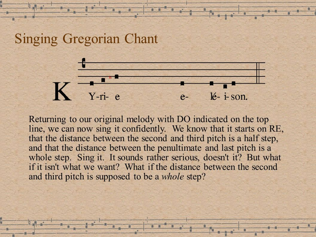 Singing Gregorian Chant Returning to our original melody with DO indicated on the top line, we can now sing it confidently.