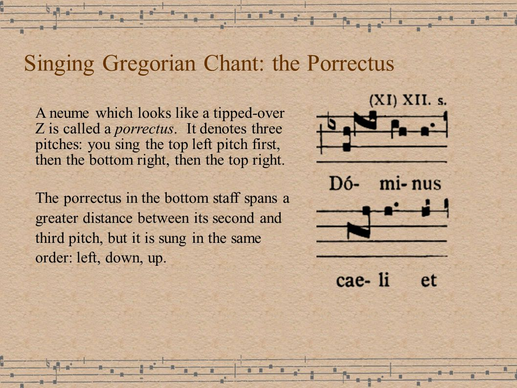 Singing Gregorian Chant: the Porrectus A neume which looks like a tipped-over Z is called a porrectus.