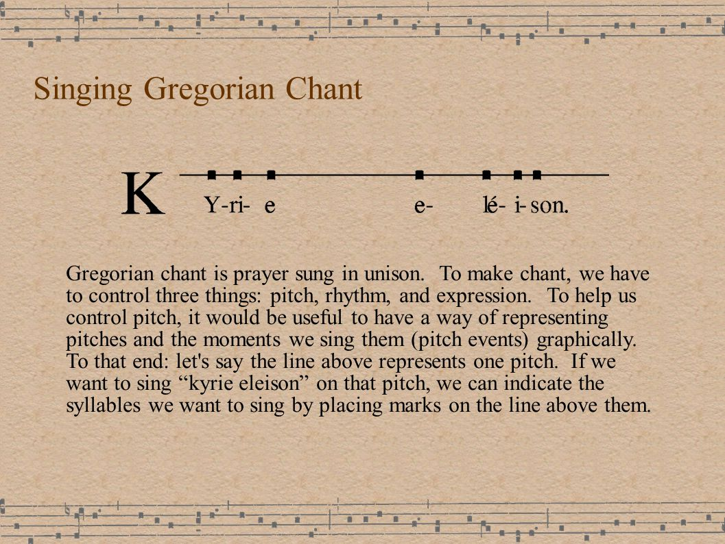 Singing Gregorian Chant Gregorian chant is prayer sung in unison.