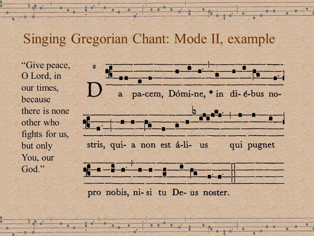 Singing Gregorian Chant: Mode II, example Give peace, O Lord, in our times, because there is none other who fights for us, but only You, our God.