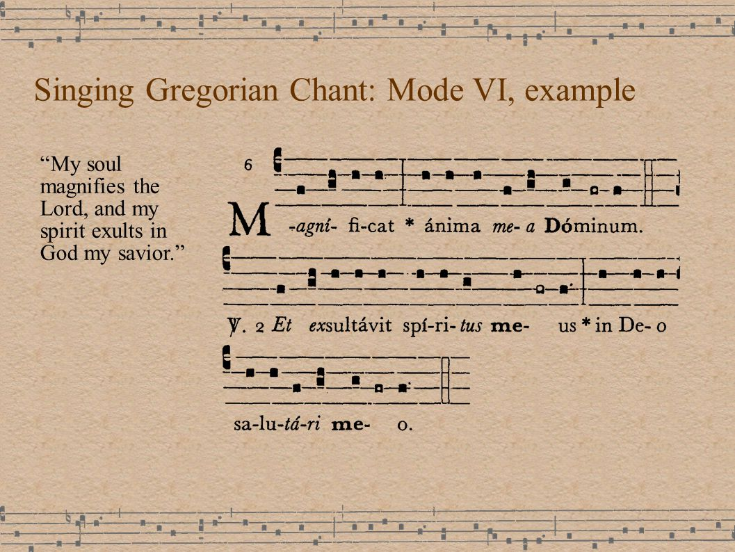 Singing Gregorian Chant: Mode VI, example My soul magnifies the Lord, and my spirit exults in God my savior.