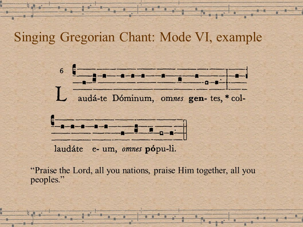 Singing Gregorian Chant: Mode VI, example Praise the Lord, all you nations, praise Him together, all you peoples.