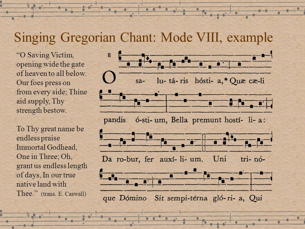 Singing Gregorian Chant: Mode VIII, example O Saving Victim, opening wide the gate of heaven to all below.