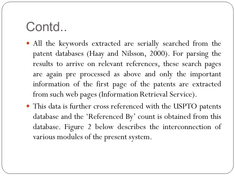Contd.. All the keywords extracted are serially searched from the patent databases (Haay and Nilsson, 2000). For parsing the results to arrive on rele