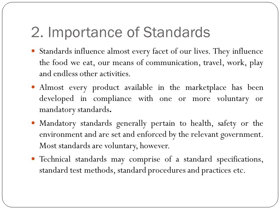 2. Importance of Standards Standards influence almost every facet of our lives.