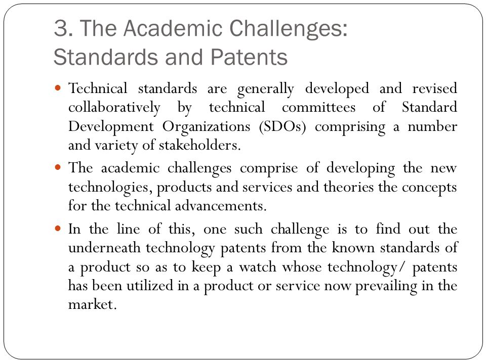 3. The Academic Challenges: Standards and Patents Technical standards are generally developed and revised collaboratively by technical committees of S