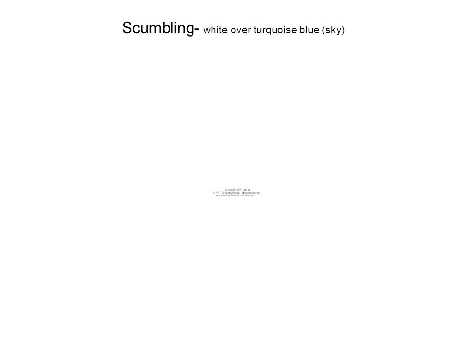 Scumbling- white over turquoise blue (sky)