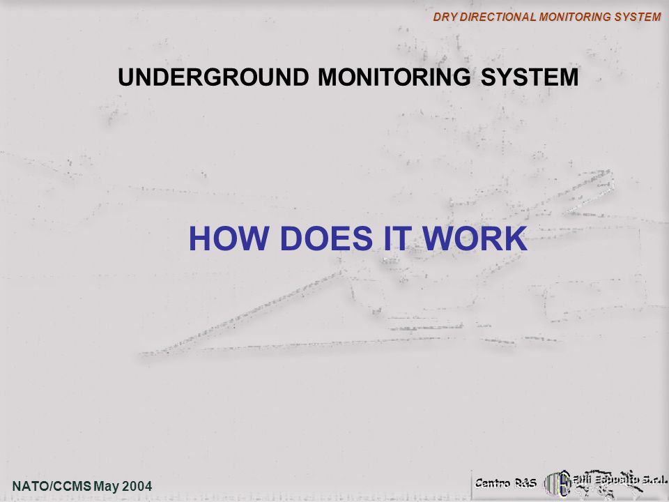 NATO/CCMS May 2004 DRY DIRECTIONAL MONITORING SYSTEM HOW DOES IT WORK UNDERGROUND MONITORING SYSTEM