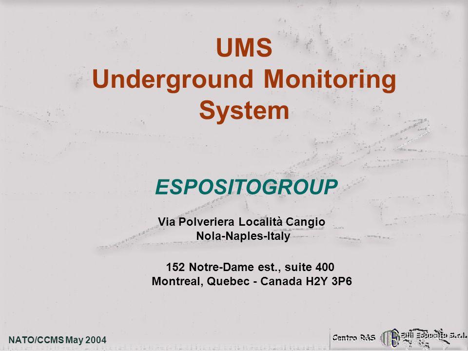 UMS Underground Monitoring System NATO/CCMS May 2004 ESPOSITOGROUP Via Polveriera Località Cangio Nola-Naples-Italy 152 Notre-Dame est., suite 400 Montreal, Quebec - Canada H2Y 3P6