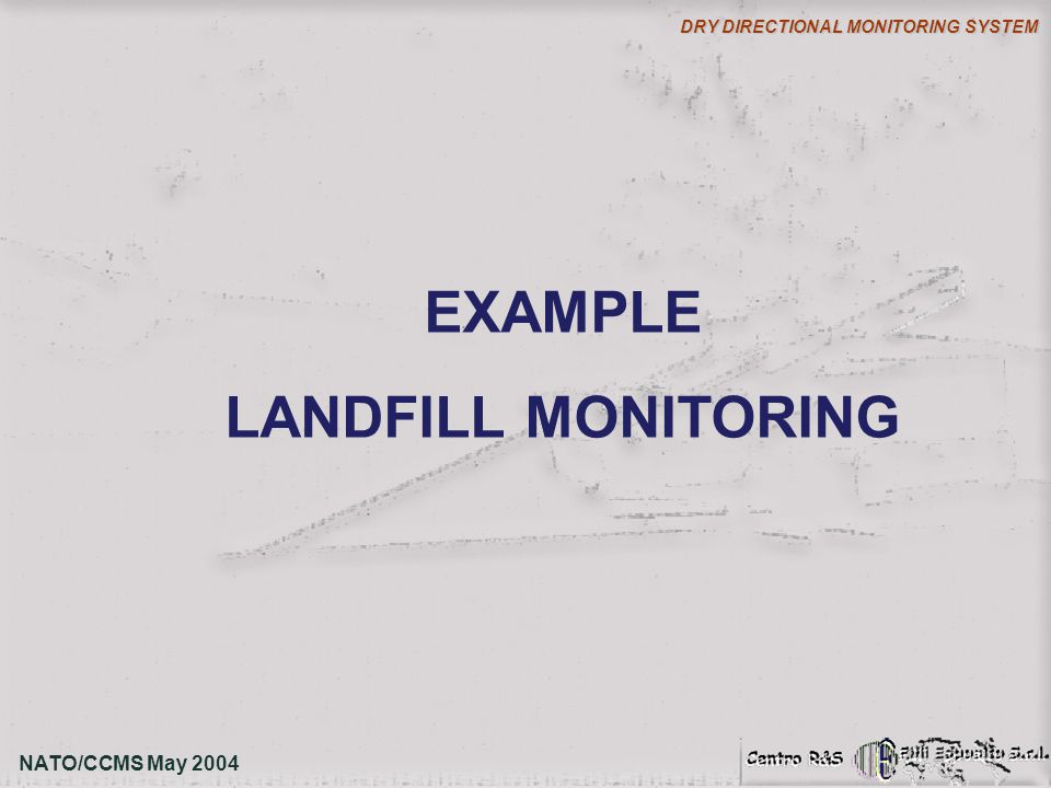 NATO/CCMS May 2004 DRY DIRECTIONAL MONITORING SYSTEM EXAMPLE LANDFILL MONITORING