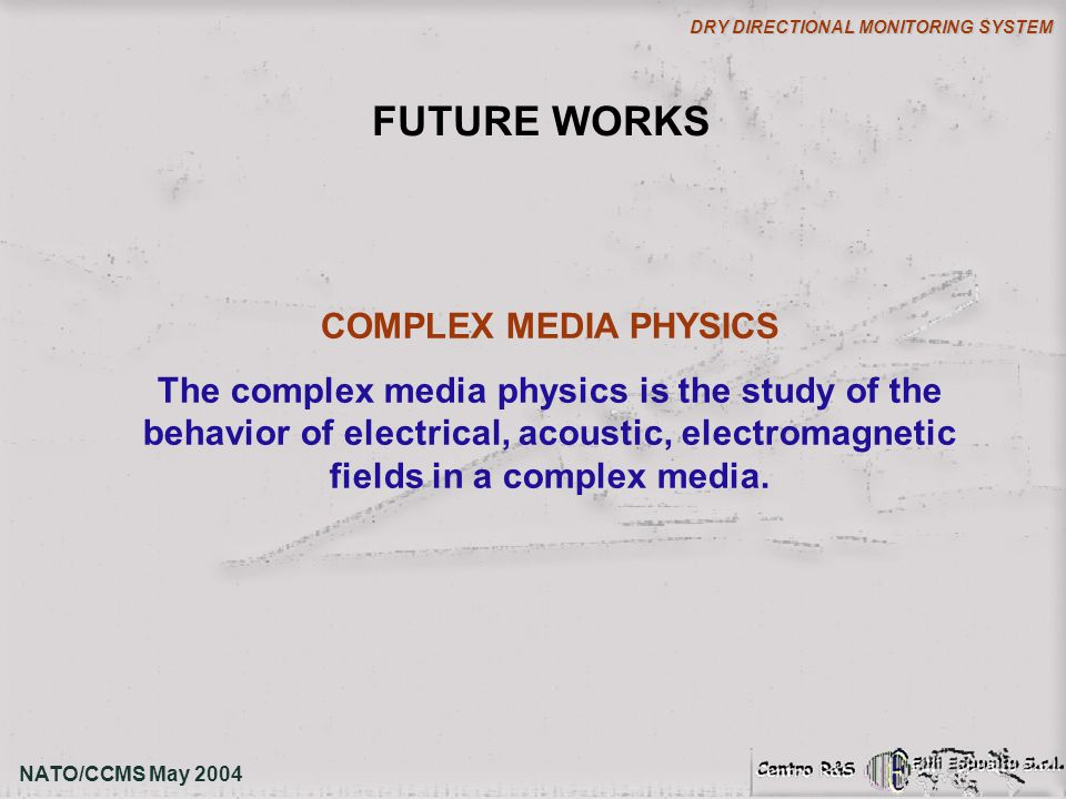 COMPLEX MEDIA PHYSICS The complex media physics is the study of the behavior of electrical, acoustic, electromagnetic fields in a complex media. NATO/