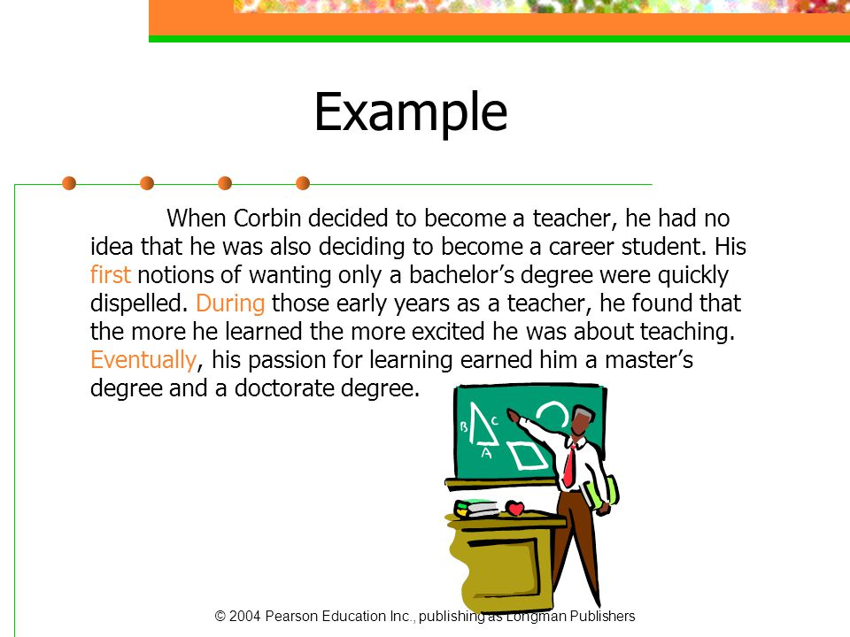 © 2004 Pearson Education Inc., publishing as Longman Publishers Example When Corbin decided to become a teacher, he had no idea that he was also decid