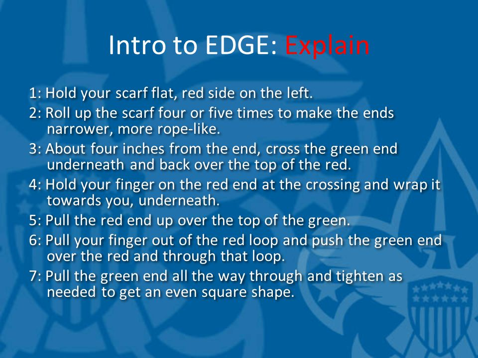 Intro to EDGE: Explain 1: Hold your scarf flat, red side on the left. 2: Roll up the scarf four or five times to make the ends narrower, more rope-lik