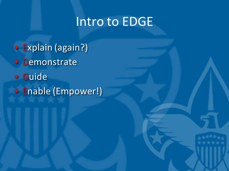 Intro to EDGE Explain (again?) Demonstrate Guide Enable (Empower!) Explain (again?) Demonstrate Guide Enable (Empower!)