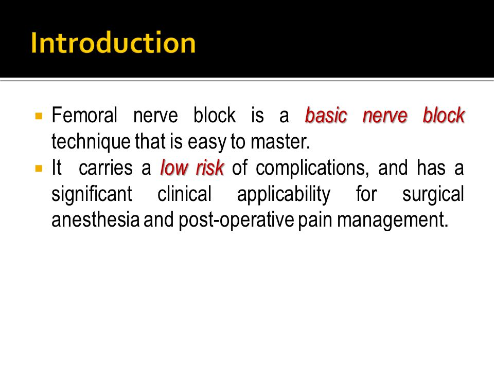 basic nerve block  Femoral nerve block is a basic nerve block technique that is easy to master. low risk  It carries a low risk of complications, an