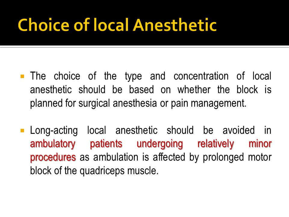  The choice of the type and concentration of local anesthetic should be based on whether the block is planned for surgical anesthesia or pain managem