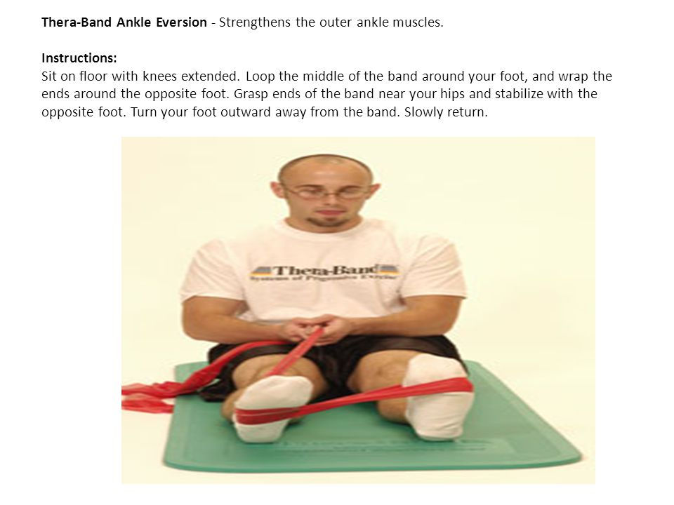 Thera-Band Ankle Eversion - Strengthens the outer ankle muscles. Instructions: Sit on floor with knees extended. Loop the middle of the band around yo