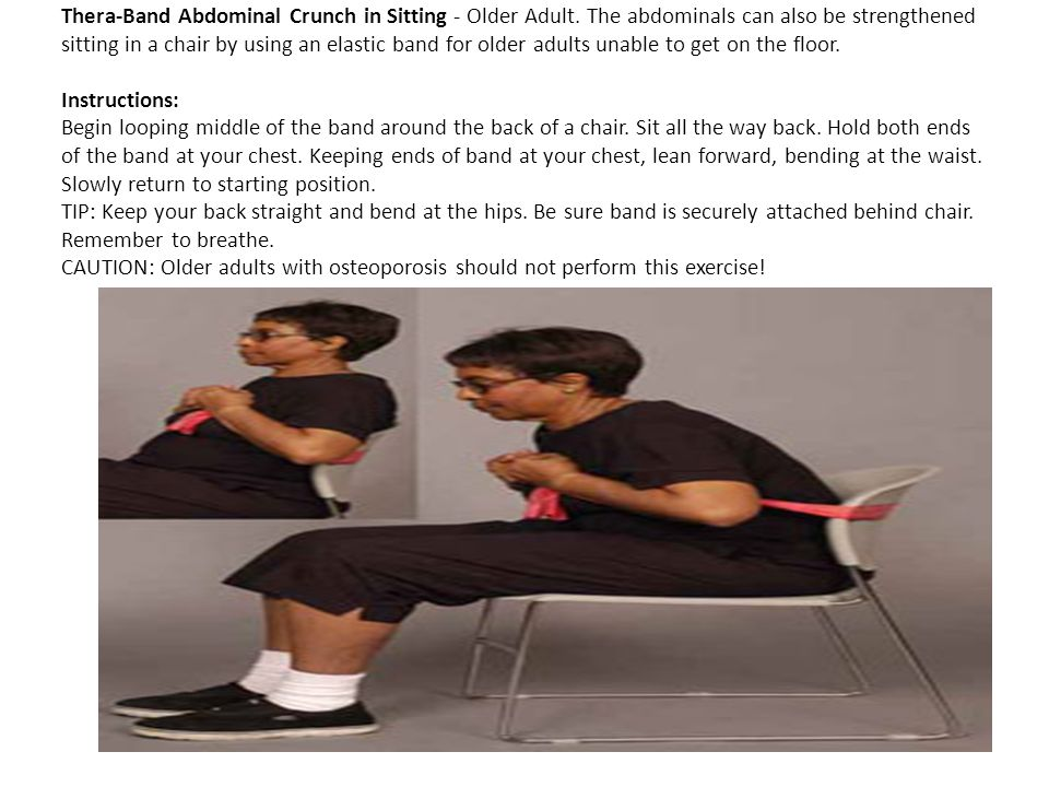 Thera-Band Abdominal Crunch in Sitting - Older Adult. The abdominals can also be strengthened sitting in a chair by using an elastic band for older ad