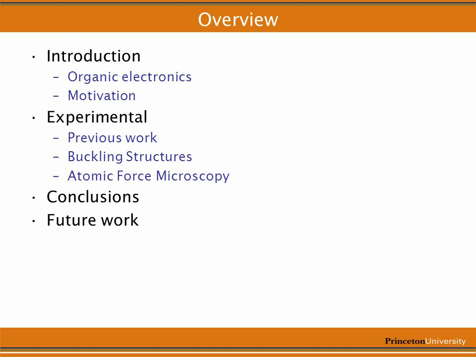 Overview Introduction –Organic electronics –Motivation Experimental –Previous work –Buckling Structures –Atomic Force Microscopy Conclusions Future work