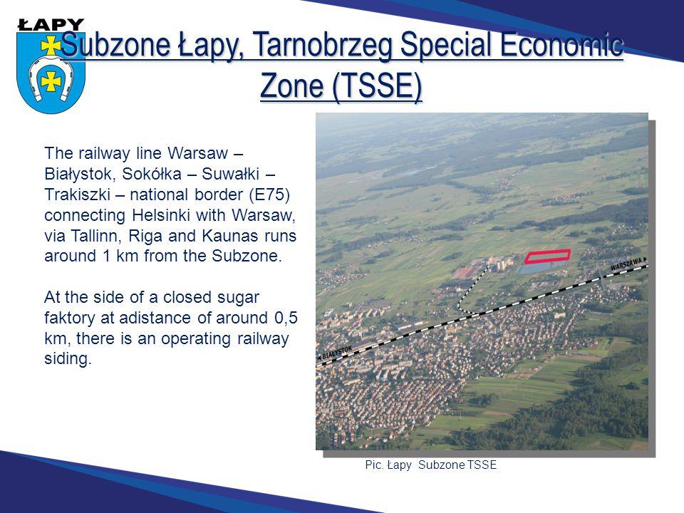 Subzone Łapy, Tarnobrzeg Special Economic Zone (TSSE) The railway line Warsaw – Białystok, Sokółka – Suwałki – Trakiszki – national border (E75) connecting Helsinki with Warsaw, via Tallinn, Riga and Kaunas runs around 1 km from the Subzone.