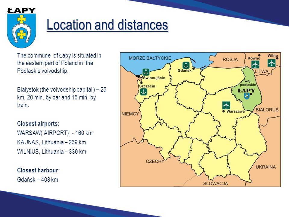 Location and distances The commune of Łapy is situated in the eastern part of Poland in the Podlaskie voivodship.