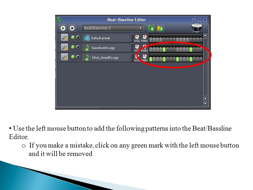 Use the left mouse button to add the following patterns into the Beat/Bassline Editor.