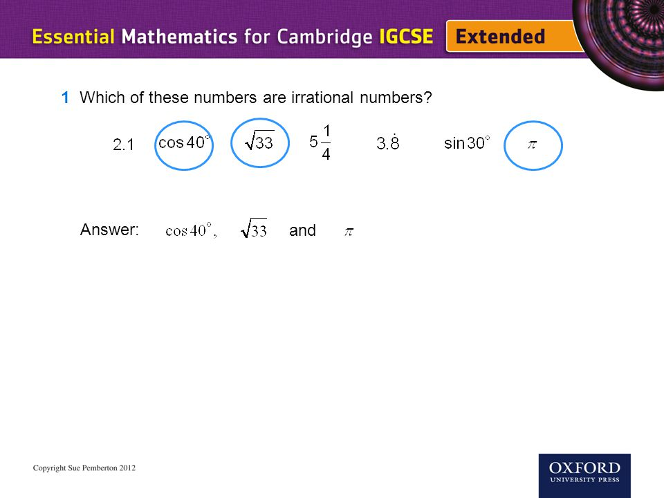 1 Which of these numbers are irrational numbers? Answer: and