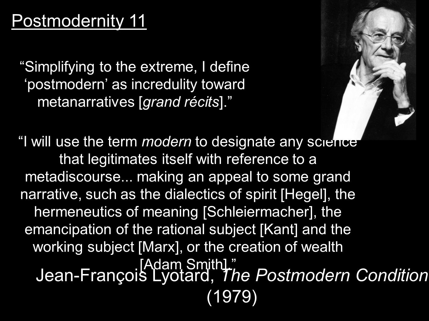 "Postmodernity 11 ""Simplifying to the extreme, I define 'postmodern' as incredulity toward metanarratives [grand récits]."" ""I will use the term modern"