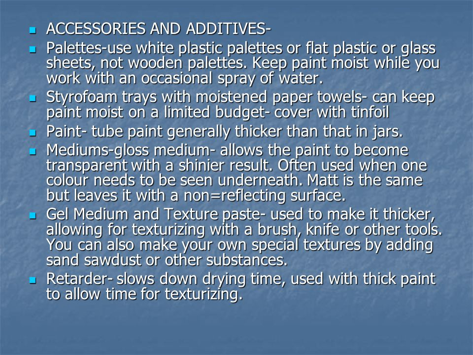 ACCESSORIES AND ADDITIVES- ACCESSORIES AND ADDITIVES- Palettes-use white plastic palettes or flat plastic or glass sheets, not wooden palettes.