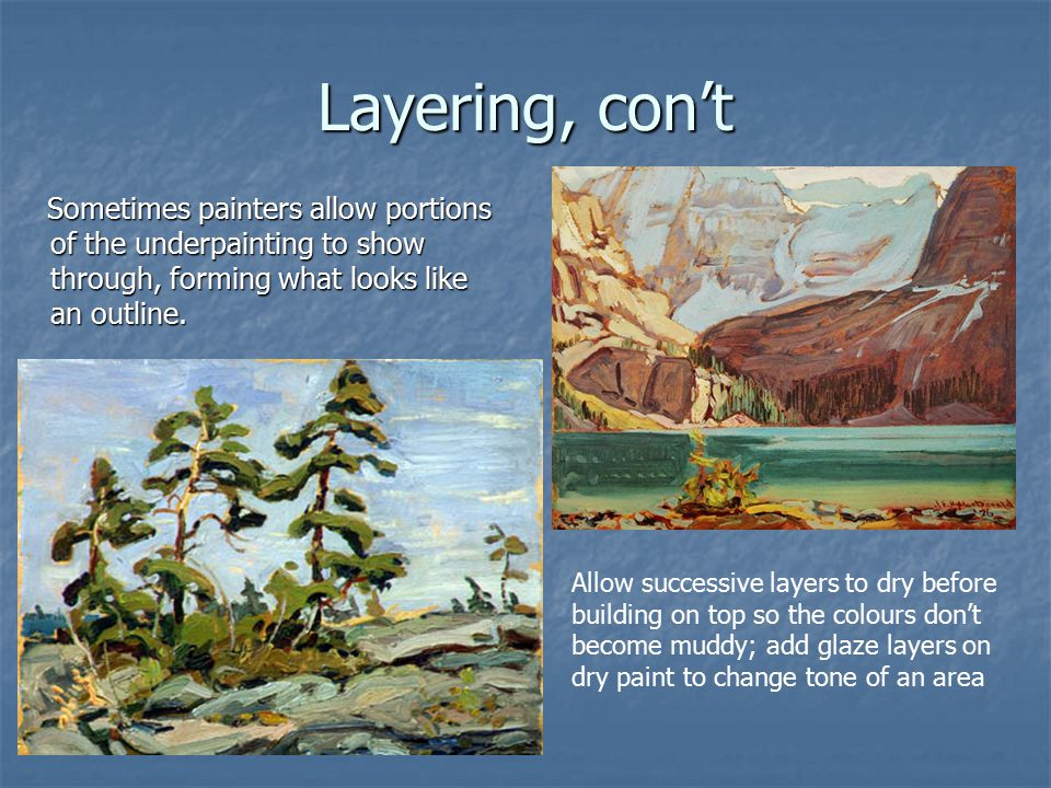 Layering, con't Sometimes painters allow portions of the underpainting to show through, forming what looks like an outline.