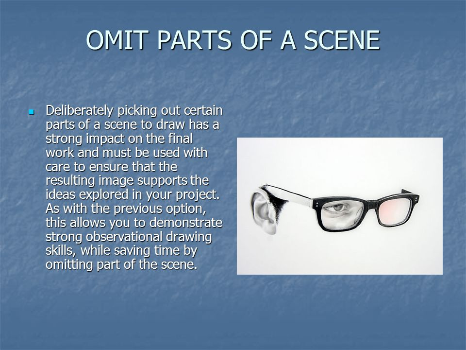 OMIT PARTS OF A SCENE Deliberately picking out certain parts of a scene to draw has a strong impact on the final work and must be used with care to ensure that the resulting image supports the ideas explored in your project.