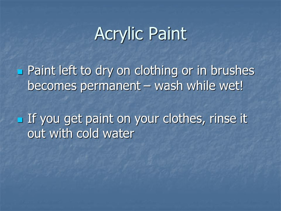 Paint left to dry on clothing or in brushes becomes permanent – wash while wet.