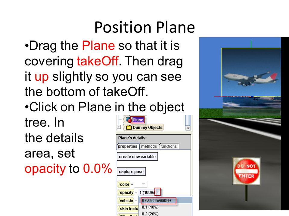 Position Plane Drag the Plane so that it is covering takeOff.