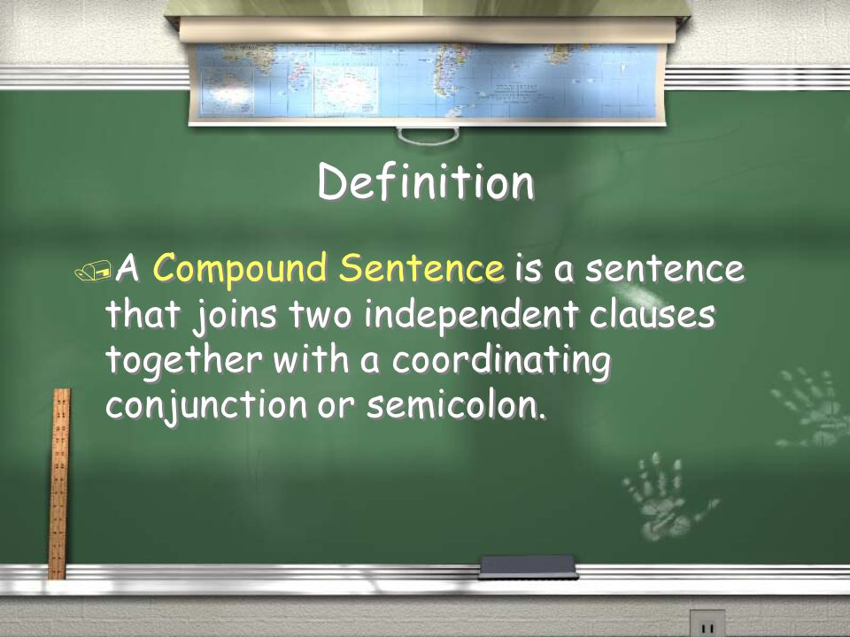 Definition / A Compound Sentence is a sentence that joins two independent clauses together with a coordinating conjunction or semicolon.