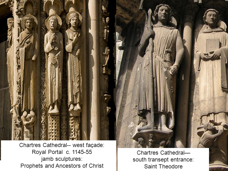 Chartres Cathedral-- west façade: Royal Portal c. 1145-55 jamb sculptures: Prophets and Ancestors of Christ Chartres Cathedral— south transept entranc