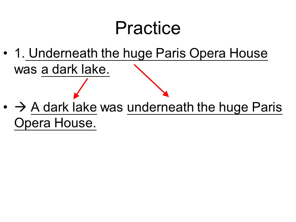 Practice 1. Underneath the huge Paris Opera House was a dark lake.