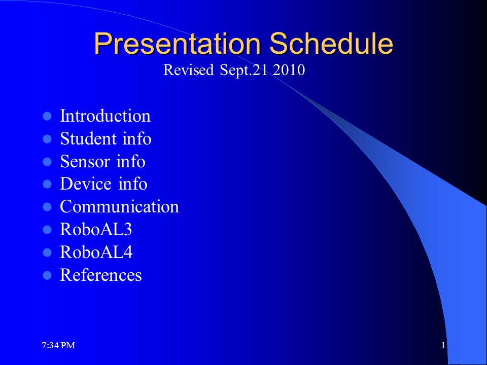 Presentation Schedule Introduction Student info Sensor info Device info Communication RoboAL3 RoboAL4 References Revised Sept.21 2010 7:36 PM1