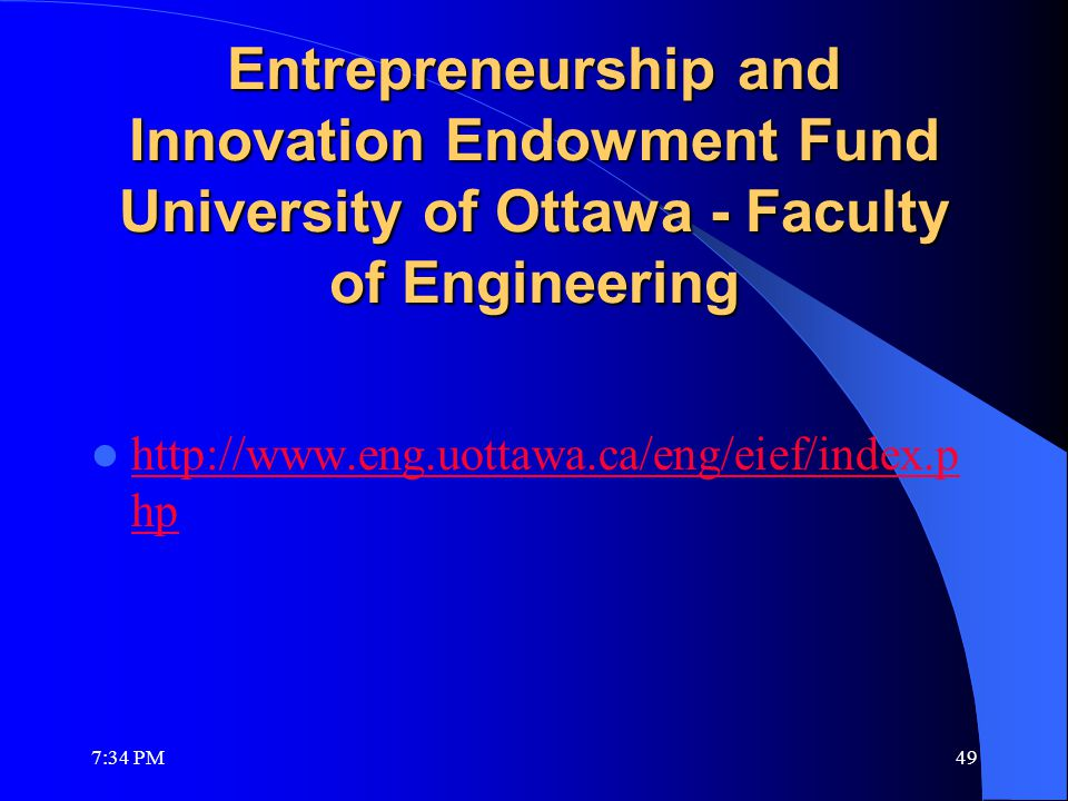 Entrepreneurship and Innovation Endowment Fund University of Ottawa - Faculty of Engineering http://www.eng.uottawa.ca/eng/eief/index.p hp http://www.eng.uottawa.ca/eng/eief/index.p hp 7:36 PM49