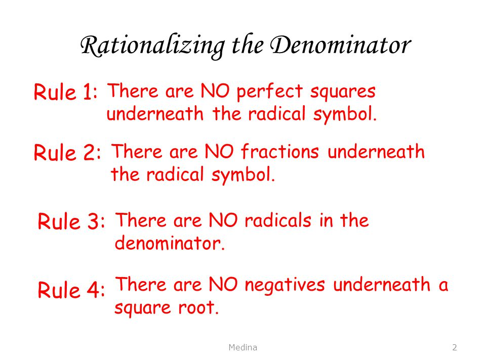 Rationalizing the Denominator Medina2 Rule 1: There are NO perfect squares underneath the radical symbol.