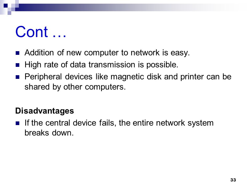Cont … Addition of new computer to network is easy. High rate of data transmission is possible. Peripheral devices like magnetic disk and printer can