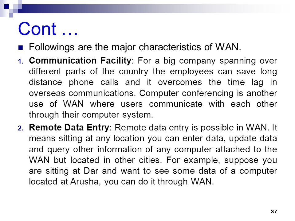 Cont … Followings are the major characteristics of WAN. 1. Communication Facility: For a big company spanning over different parts of the country the